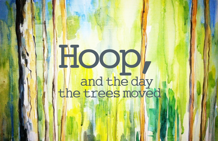 Hoop , and the Day the Trees Moved